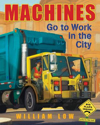 Machines Go to Work in the City By Low, William/ Low, William (ILT)